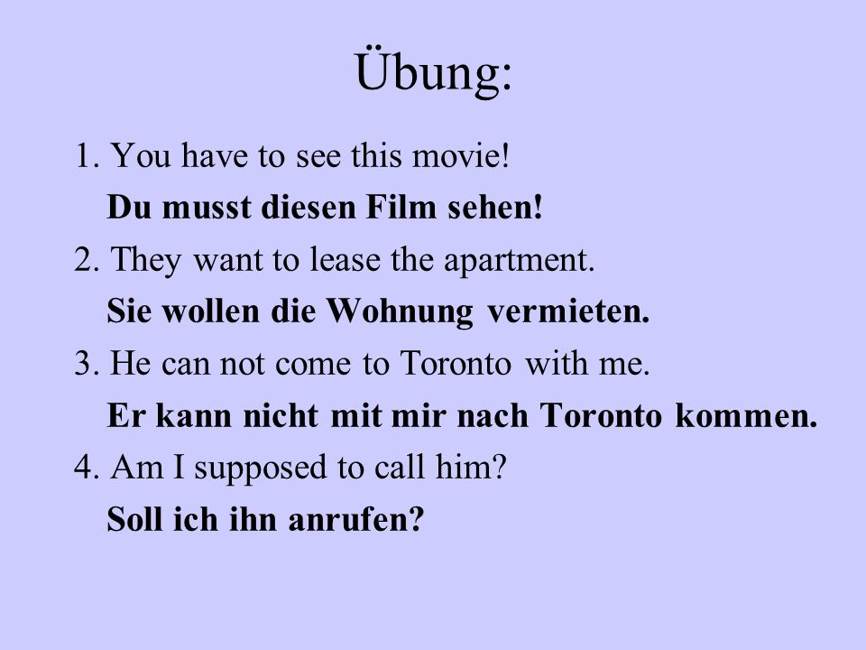 Übung: 1. You have to see this movie. Du musst diesen Film sehen.