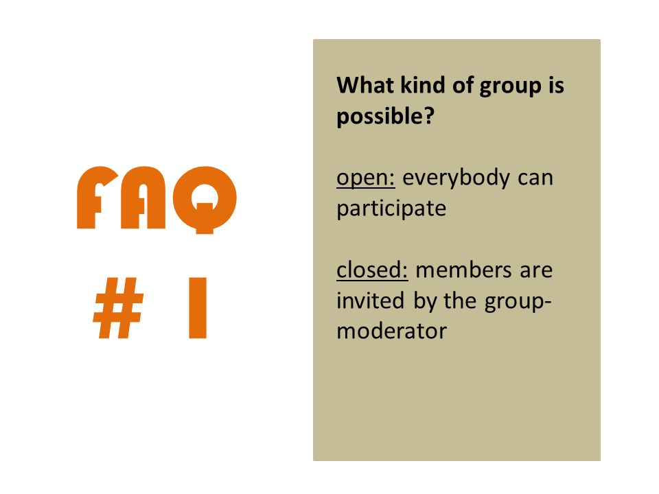 FAQ # 1 What kind of group is possible.