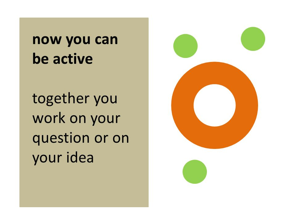 now you can be active together you work on your question or on your idea