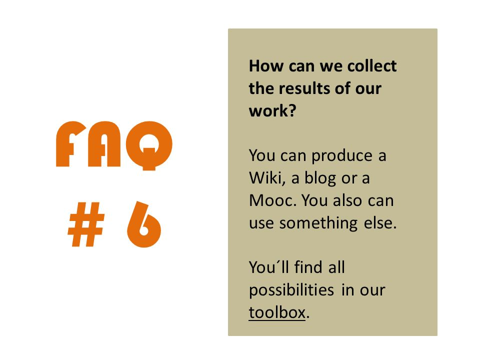 FAQ # 6 How can we collect the results of our work.
