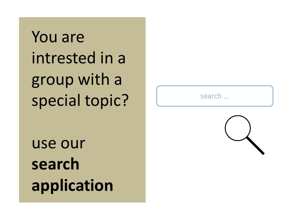 You are intrested in a group with a special topic use our search application search …