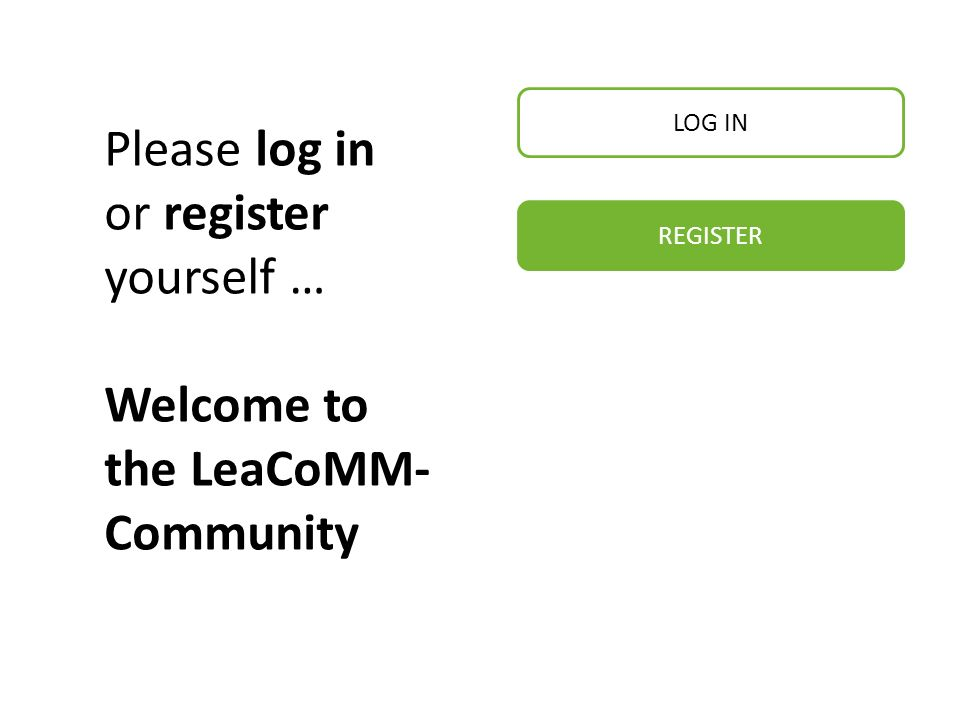 Please log in or register yourself … Welcome to the LeaCoMM- Community REGISTER LOG IN