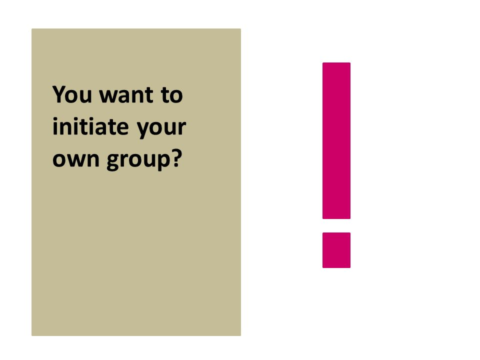 You want to initiate your own group
