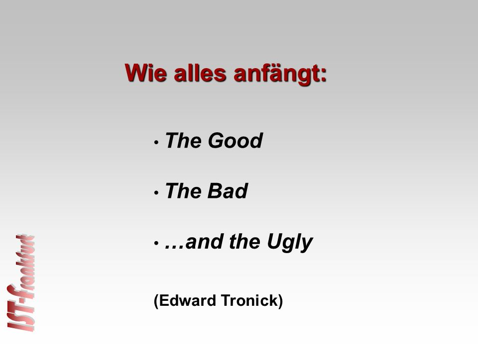 The Good The Bad …and the Ugly (Edward Tronick) Wie alles anfängt: