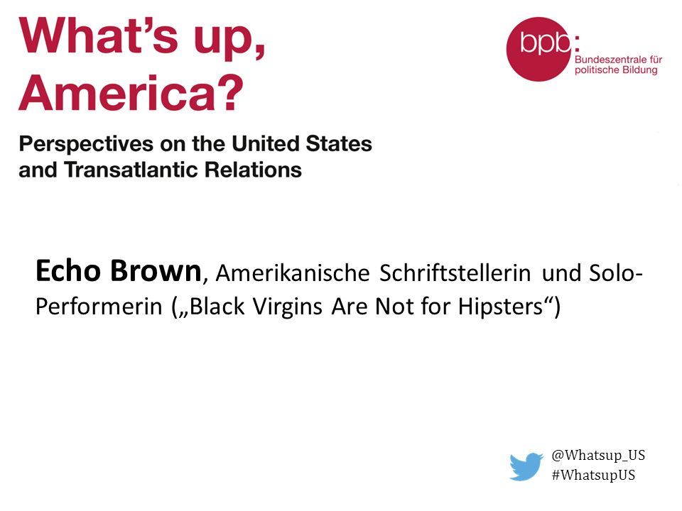 "Echo Brown, Amerikanische Schriftstellerin und Solo- Performerin (""Black Virgins Are Not for Hipsters ) @Whatsup_US #WhatsupUS"
