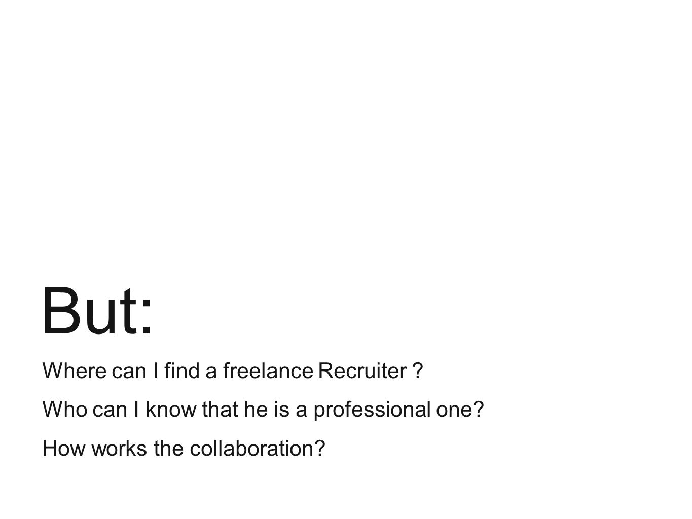 But: Where can I find a freelance Recruiter . Who can I know that he is a professional one.