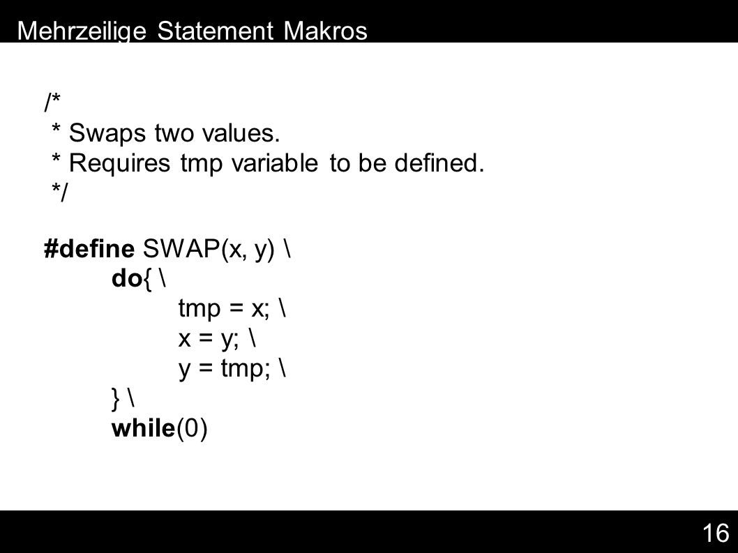 16 /* * Swaps two values. * Requires tmp variable to be defined.