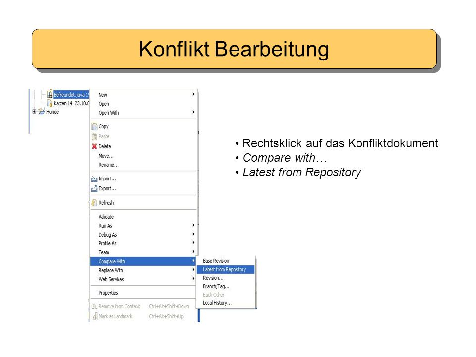 Konflikt Bearbeitung Rechtsklick auf das Konfliktdokument Compare with… Latest from Repository