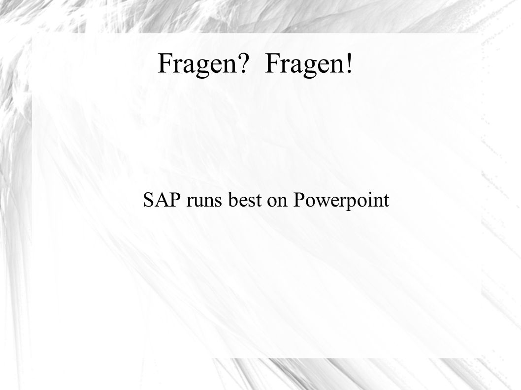 Fragen Fragen! SAP runs best on Powerpoint