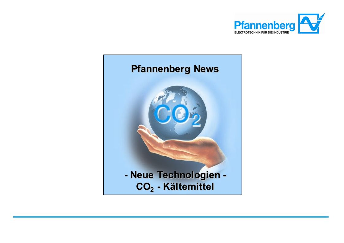 Pfannenberg News Neue Technologien - CO 2 - Kältemittel Pfannenberg News - Neue Technologien - CO 2 - Kältemittel