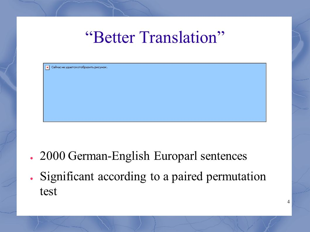 4 Better Translation ● 2000 German-English Europarl sentences ● Significant according to a paired permutation test