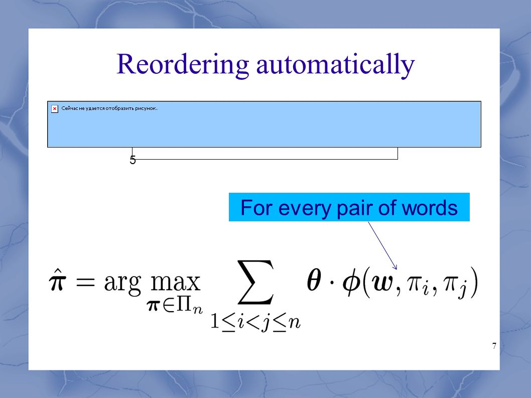 7 Reordering automatically 5 For every pair of words