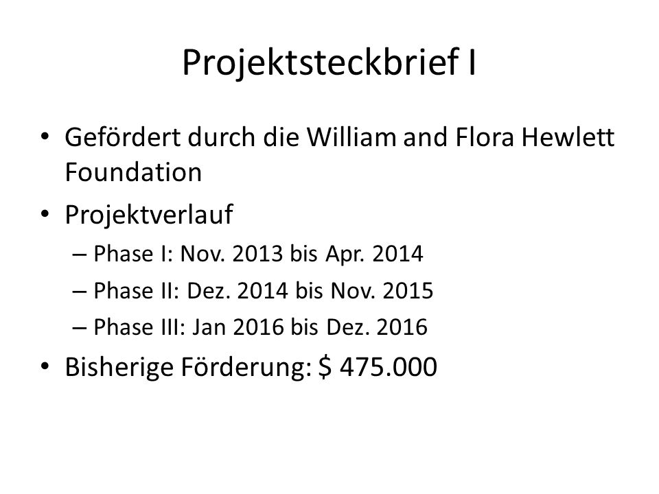 Projektsteckbrief I Gefördert durch die William and Flora Hewlett Foundation Projektverlauf – Phase I: Nov.