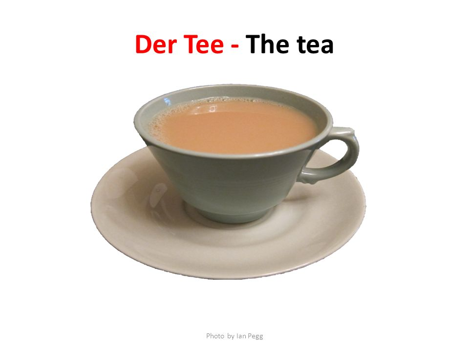 Der Tee - The tea Photo by Ian Pegg