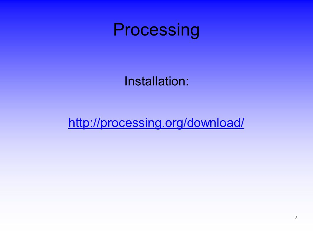 2 Processing Installation: http://processing.org/download/