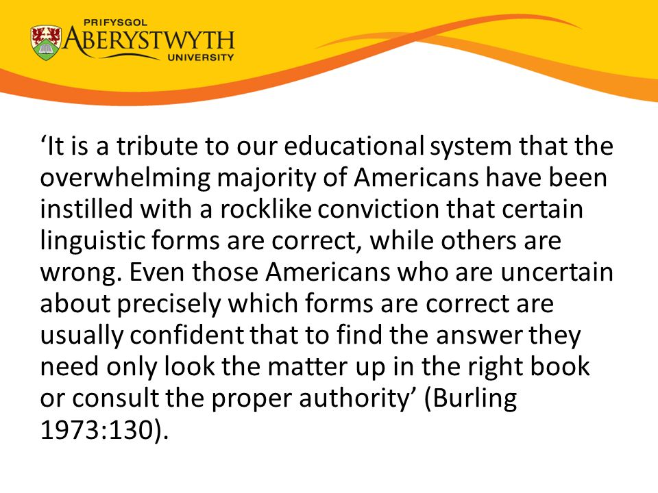 'It is a tribute to our educational system that the overwhelming majority of Americans have been instilled with a rocklike conviction that certain linguistic forms are correct, while others are wrong.