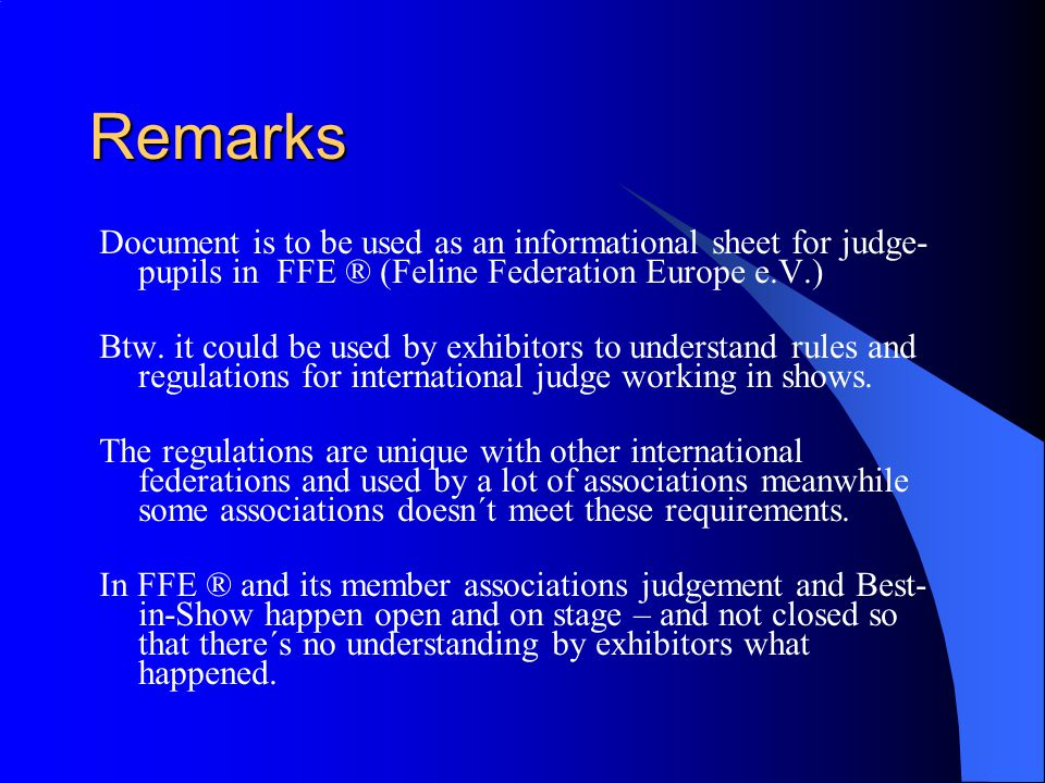 Remarks Document is to be used as an informational sheet for judge- pupils in FFE ® (Feline Federation Europe e.V.) Btw.