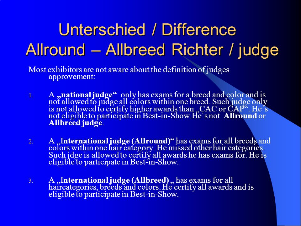 Unterschied / Difference Allround – Allbreed Richter / judge Unterschied / Difference Allround – Allbreed Richter / judge Most exhibitors are not aware about the definition of judges approvement: 1.