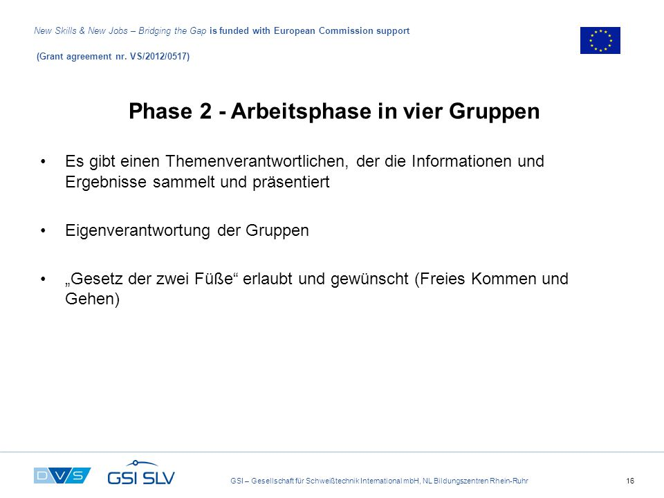 GSI – Gesellschaft für Schweißtechnik International mbH, NL Bildungszentren Rhein-Ruhr16 New Skills & New Jobs – Bridging the Gap is funded with European Commission support (Grant agreement nr.