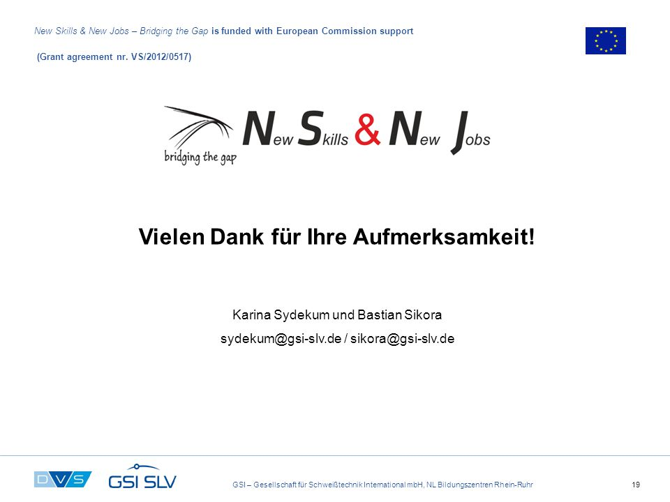 GSI – Gesellschaft für Schweißtechnik International mbH, NL Bildungszentren Rhein-Ruhr19 New Skills & New Jobs – Bridging the Gap is funded with European Commission support (Grant agreement nr.