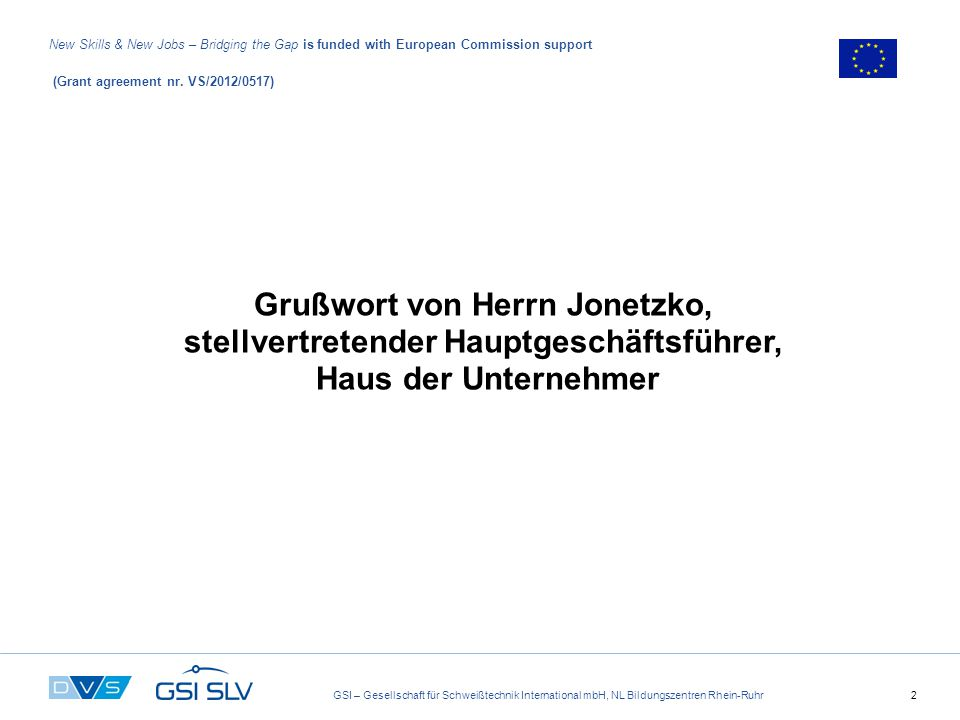 GSI – Gesellschaft für Schweißtechnik International mbH, NL Bildungszentren Rhein-Ruhr2 New Skills & New Jobs – Bridging the Gap is funded with European Commission support (Grant agreement nr.