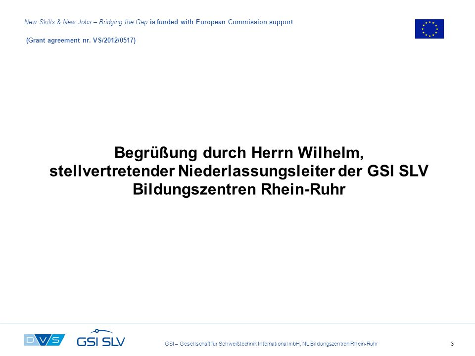 GSI – Gesellschaft für Schweißtechnik International mbH, NL Bildungszentren Rhein-Ruhr3 New Skills & New Jobs – Bridging the Gap is funded with European Commission support (Grant agreement nr.