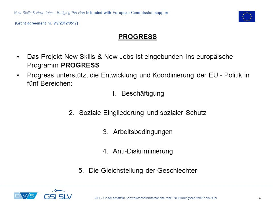 GSI – Gesellschaft für Schweißtechnik International mbH, NL Bildungszentren Rhein-Ruhr6 New Skills & New Jobs – Bridging the Gap is funded with European Commission support (Grant agreement nr.