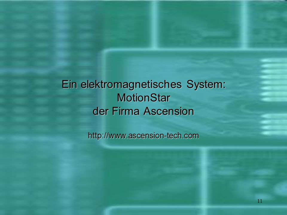 11 Ein elektromagnetisches System: MotionStar der Firma Ascension http://www.ascension-tech.com