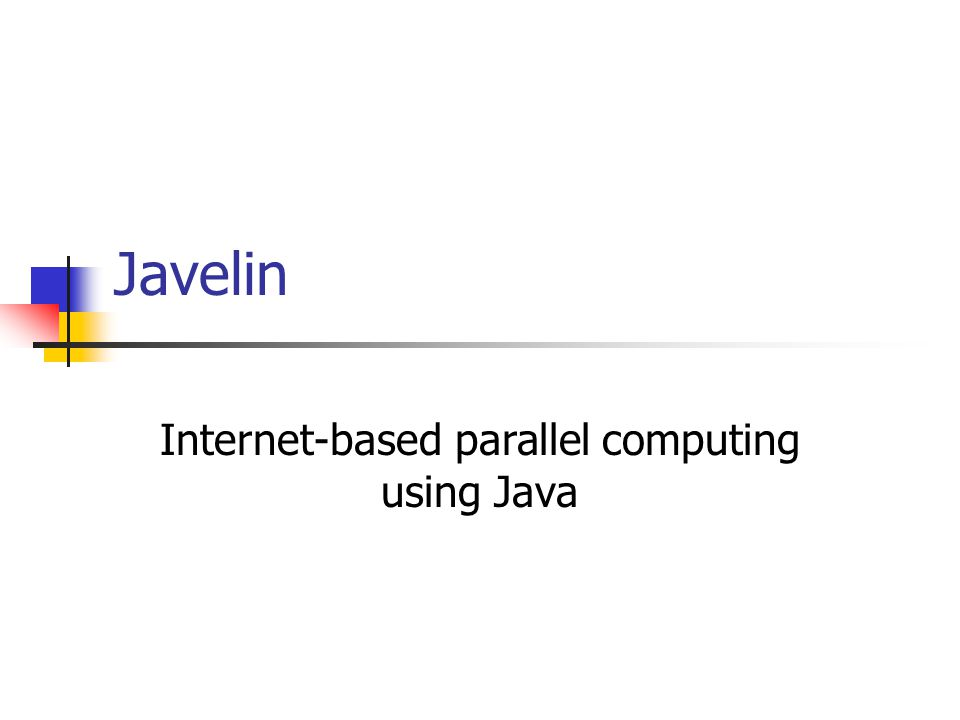 Javelin Internet-based parallel computing using Java