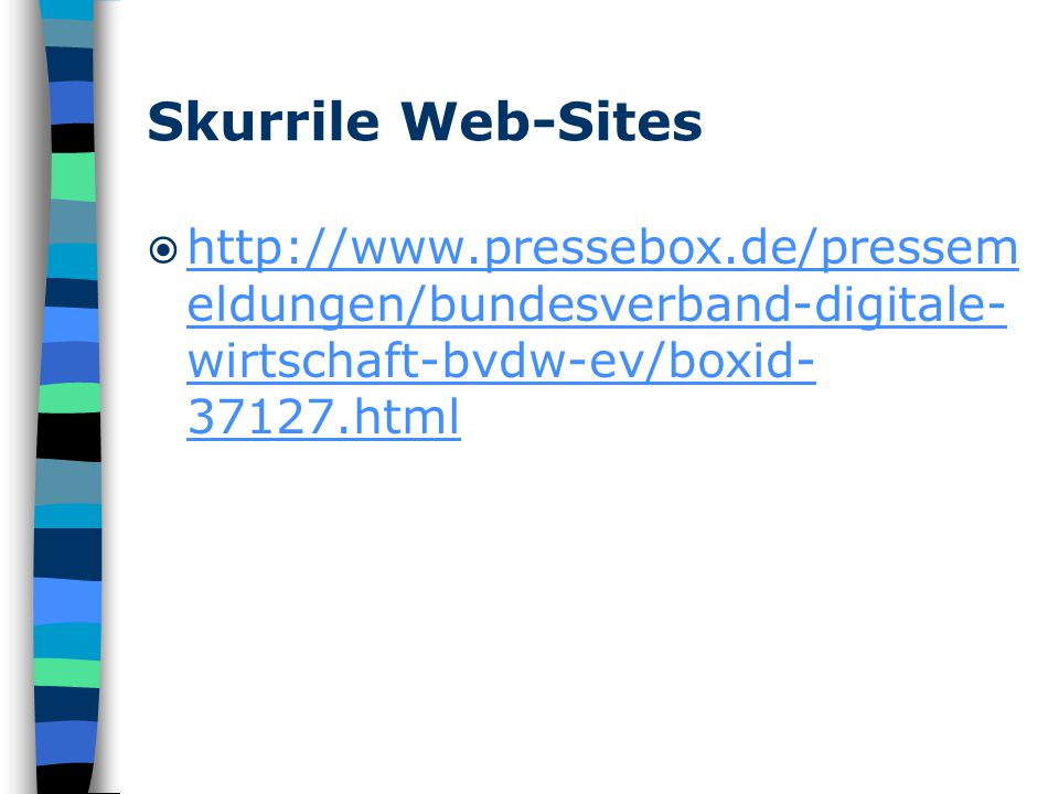 Skurrile Web-Sites  http://www.pressebox.de/pressem eldungen/bundesverband-digitale- wirtschaft-bvdw-ev/boxid- 37127.html http://www.pressebox.de/pressem eldungen/bundesverband-digitale- wirtschaft-bvdw-ev/boxid- 37127.html