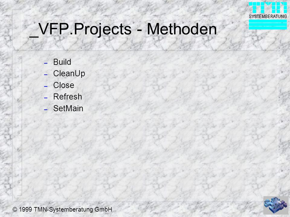© 1999 TMN-Systemberatung GmbH _VFP.Projects - Methoden – Build – CleanUp – Close – Refresh – SetMain