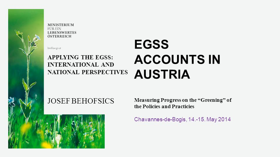 EGSS ACCOUNTS IN AUSTRIA Measuring Progress on the Greening of the Policies and Practicies Chavannes-de-Bogis, 14.-15.