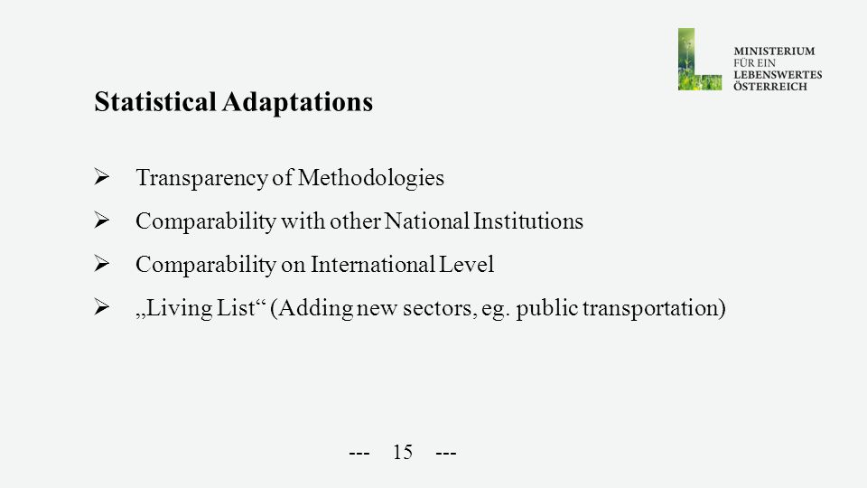 "--- 15 ---  Transparency of Methodologies  Comparability with other National Institutions  Comparability on International Level  ""Living List (Adding new sectors, eg."