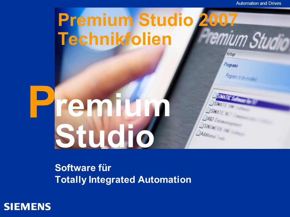 Automation and Drives remium Studio P Software für Totally Integrated Automation Premium Studio 2007 Technikfolien