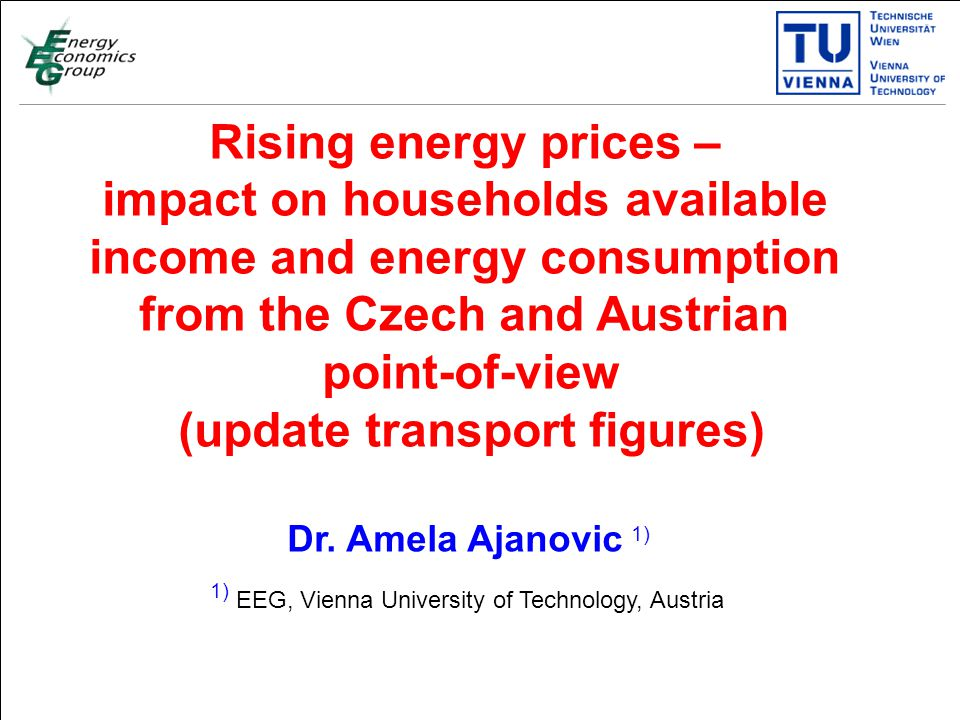 Titelmasterformat durch Klicken bearbeiten Textmasterformate durch Klicken bearbeiten Zweite Ebene Dritte Ebene Vierte Ebene Fünfte Ebene 16 Rising energy prices – impact on households available income and energy consumption from the Czech and Austrian point-of-view (update transport figures) Dr.