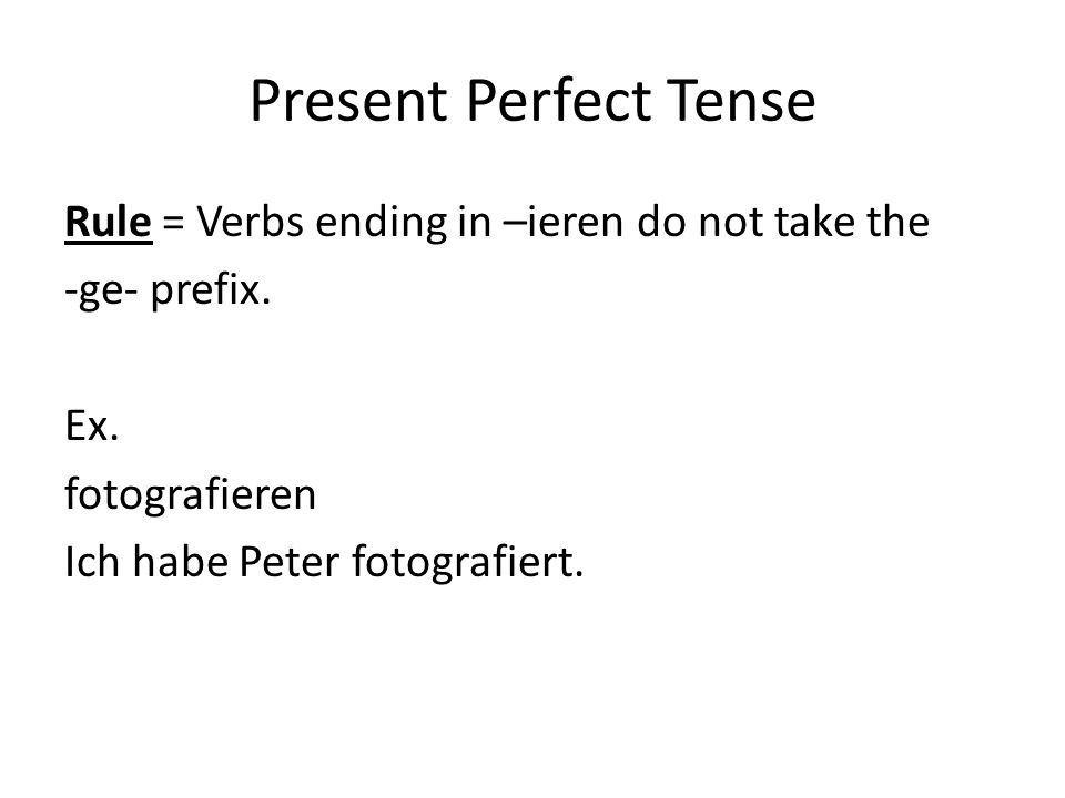 Present Perfect Tense Rule = Verbs ending in –ieren do not take the -ge- prefix.