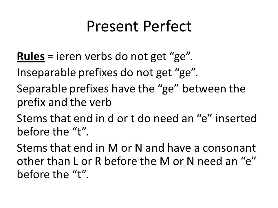 Present Perfect Rules = ieren verbs do not get ge .