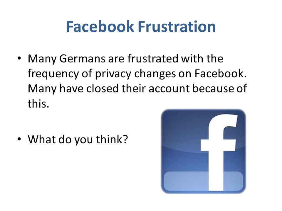 Facebook Frustration Many Germans are frustrated with the frequency of privacy changes on Facebook.