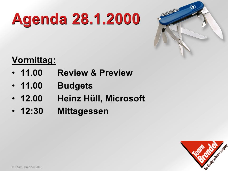© Team Brendel 2000 Agenda - Übersicht Freitag, 28.1.2000 -Review / Preview Forecast; Budgets 2000 -Marketing Report / Outfit 20000 -Partner- & Trainingskonzepte 2000 Samstag, 29.1.2000 -Cebit 2000 -Produkte-News, CAS 5.5, Pro 4.5 -Implementationsausbildung