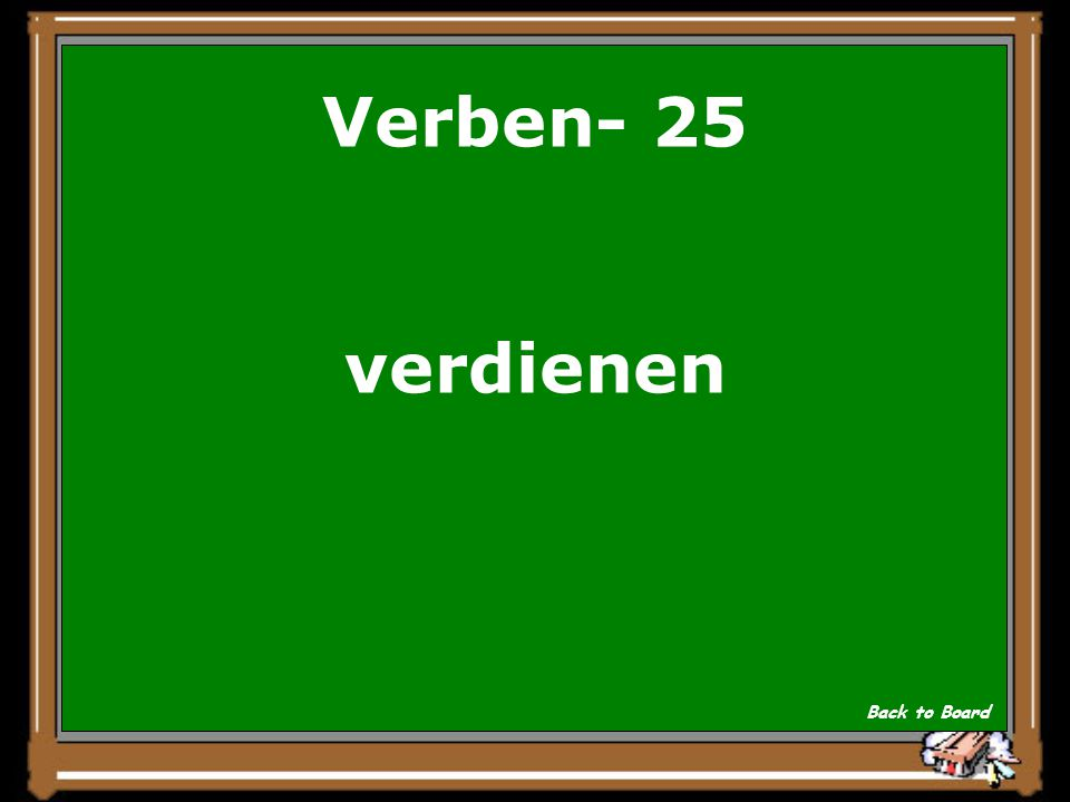 Verben- 25 To earn Show Answer