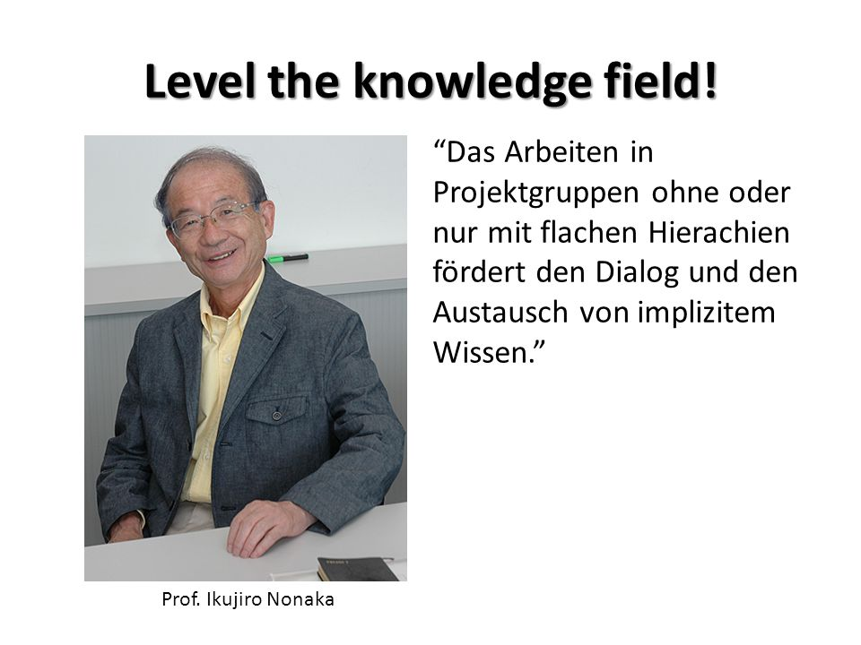 Level the knowledge field. Prof.
